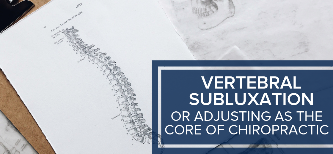 Vertebral Subluxation or Adjusting as the Core of Chiropractic