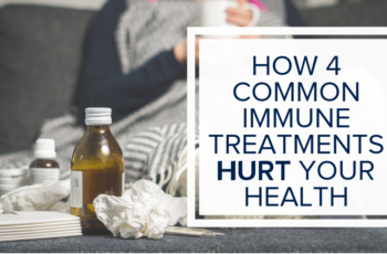 How 4 Common Immune Treatments Hurt Your Health